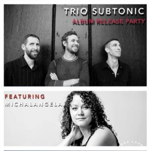 Trio Subtonic With Special Guest Michal Angela